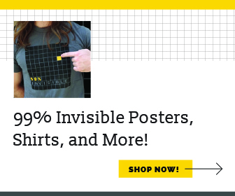 99% Invisible Posters, Shirts, and More! Shop Now